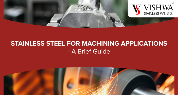 Stainless Steel For Machining Applications - A Brief Guide
