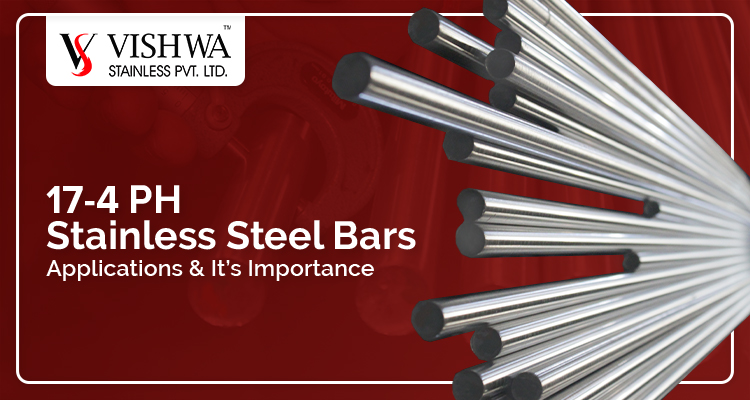 17-4 PH Stainless Steel Bars - Applications & Its Importance